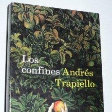 Libros de segunda mano: LOS CONFINES - ANDRÉS TRAPIELLO (ÁNCORA Y DELFÍN, DESTINO, 2007). Lote 175448315