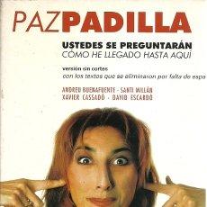 Libros de segunda mano: USTEDES SE PREGUNTARAN COMO HE LLEGADO HASTA AQUI PAZ PADILLA. Lote 175459578