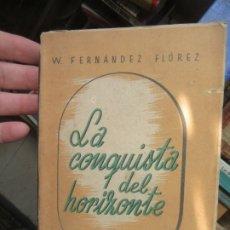 Libros de segunda mano: LA CONQUISTA DEL HORIZONTE, W. FERNÁNDEZ FLÓREZ. L.2604-774. Lote 175654882