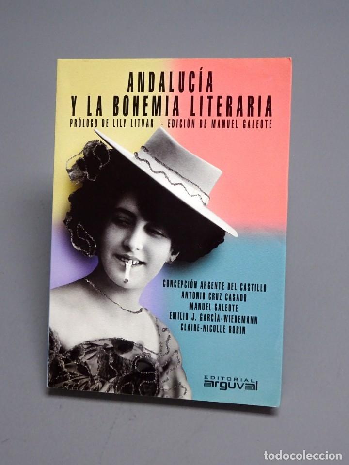 ANDALUCÍA Y LA BOHEMIA LITERARIA-C. ARGENTE DEL CASTILLO, A. CRUZ CASADO, M. GALEOTE Y 2 MÁS-2001 (Libros de Segunda Mano (posteriores a 1936) - Literatura - Narrativa - Otros)