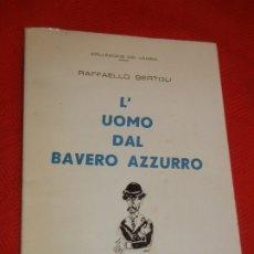 Libros de segunda mano: L'UOMO DAL BAVERO AZZURRO, DE RAFFAELLO BERTOLI, ILUSTR. A.MORESCALCHI 1960 FIRMADO NUMERADO 95/250. Lote 176090038