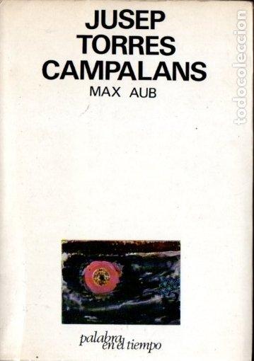 MAX AUB : JUSEP TORRES CAMPALANS (LUMEN, 1970) (Libros de Segunda Mano (posteriores a 1936) - Literatura - Narrativa - Otros)