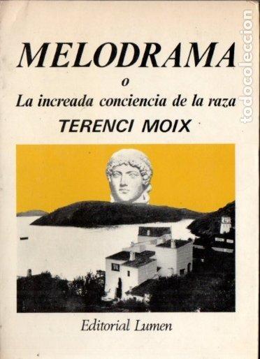 TERENCI MOIX : MELODRAMA O LA INCREADA CONCIENCIA DE LA RAZA (LUMEN, 1974) PRIMERA EDICIÓN (Libros de Segunda Mano (posteriores a 1936) - Literatura - Narrativa - Otros)