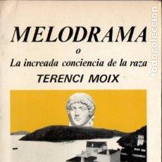 Libros de segunda mano: TERENCI MOIX : MELODRAMA O LA INCREADA CONCIENCIA DE LA RAZA (LUMEN, 1974) PRIMERA EDICIÓN. Lote 176131069