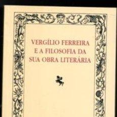 Libros de segunda mano: VIRGILIO FERREIRA E A FILOSOFIA DA SUA OBRA LITERARIA, JOSÉ ANTUNES DE SOUSA. Lote 176357669