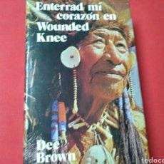 Libros de segunda mano: ENTERRAD MI CORAZÓN EN WOUNDED KNEE . DEE BROWN .ED. BRUGUERA .1973 / 593 PP. Lote 176741859
