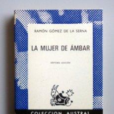 Libros de segunda mano: RAMÓN GÓMEZ DE LA SERNA // LA MUJER DE ÁMBAR // COLECCIÓN AUSTRAL // 1968. Lote 176772353