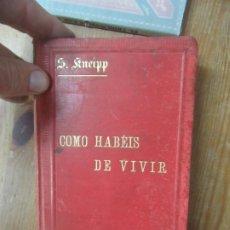 Libros de segunda mano: CÓMO HABÉIS DE VIVIR, SEBASTIÁN KNEIPP. L.19132-30. Lote 176812873