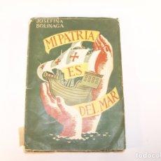 Libros de segunda mano: MI PATRIA ES DEL MAR. JOSEFINA BOLINAGA. FIRMADO Y DEDICADO. MADRID. 1959. 164 PP.. Lote 176888807
