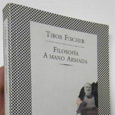 Libros de segunda mano: FILOSOFÍA A MANO ARMADA - TIBOR FISCHER. Lote 176891070