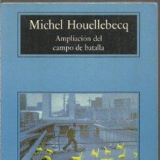 Libri di seconda mano: MICHEL HOUELLEBECQ. AMPLIACION DEL CAMPO DE BATALLA. ANAGRAMA. Lote 244537885