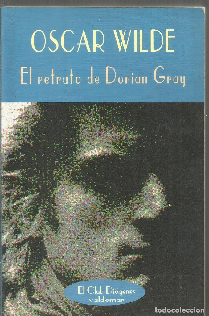 OSCAR WILDE. EL RETATO DE DORIAN GRAY. VALDEMAR. EL CLUB DIOGENES (Libros de Segunda Mano (posteriores a 1936) - Literatura - Narrativa - Otros)