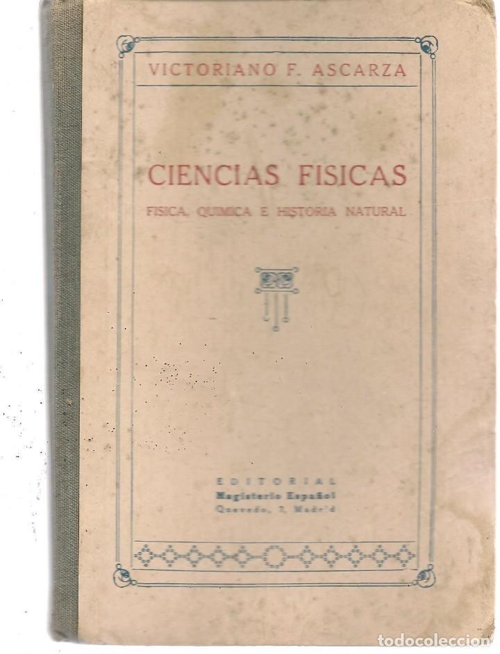 CIENCIAS FÍSICAS. FÍSICA, QUÍMICA E HISTORIA NATURAL. V. F. ASCARZA. MAGISTERIO ESPAÑOL, 1931. (Z/32 (Libros de Segunda Mano (posteriores a 1936) - Literatura - Narrativa - Otros)
