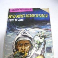 Libros de segunda mano: EN LAS NOCHES HELADAS DE CARELIA. FRITZ KESSLER. RELATOS DE SOLDADOS. 1962. Lote 177268410