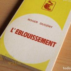 Libros de segunda mano: L´ÉBLOUISSEMENT - ROGER DUGÉNY - 1971 - EN FRANCÉS. Lote 177481324