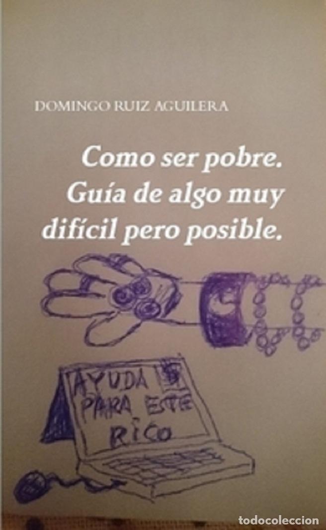 COMO SER POBRE. GUÍA DE ALGO MUY DIFÍCIL PERO POSIBLE (Libros de Segunda Mano (posteriores a 1936) - Literatura - Narrativa - Otros)
