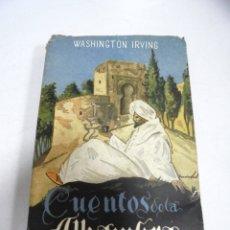 Libros de segunda mano: CUENTOS DE LA ALHAMBRA. WASHIGTON IRVING. GRANADA. EDITORIAL PADRE SUAREZ. 1º EDICION 1951. Lote 177770003