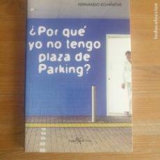 Libros de segunda mano: POR QUÉ YO NO TENGO PLAZA DE PARKING? ECHÁNOVE SÁEZ, FERNANDO PUBLICADO POR ESPEJO DE TINTA. (2005). Lote 177781672
