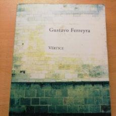 Libros de segunda mano: VÉRTICE (GUSTAVO ALEJANDRO FERREYRA) EDITORIAL SUDAMERICANA. Lote 231028310