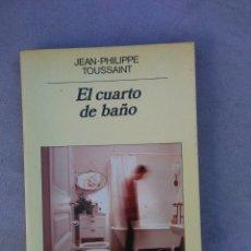 Libros de segunda mano: J.P. TOUSSAINT. EL CUARTO DE BAÑO. PANORAMA DE NARRATIVAS ANAGRAMA. 1ª ED 1987. Lote 178223161