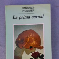 Libros de segunda mano: SANTIAGO SYLVESTER. LA PRIMA CARNAL. NARRATIVAS HISPANICAS ANAGRAMA. 1ª ED 1986. Lote 178232755