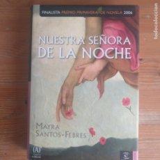 Libros de segunda mano: NUESTRA SEÑORA DE LA NOCHE MAYRA SANTOS-FEBRES PUBLICADO POR ESPASA (2006) 354PP. Lote 178445195