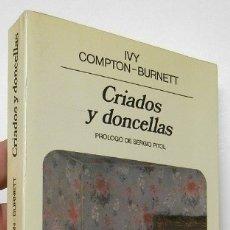 Libros de segunda mano: CRIADOS Y DONCELLAS - IVY COMPTON-BURNETT. Lote 178646247