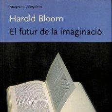 Libros de segunda mano: EL FUTUR DE LA IMAGINACIÓ - HAROLD BLOOM - ANAGRAMA - EMPURIES. Lote 178698635