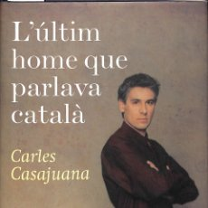 Libros de segunda mano: L'ÚLTIM HOME QUE PARLAVA CATALÀ - CARLES CASAJUANA - PLANETA CAT - RAMON LLULL NARRATIVA. Lote 178699105