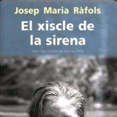 Libros de segunda mano: EL XISCLE DE LA SIRENA ( PREMI FITER I ROSSELL DE NOVELLA 2016 ) - JOSEP MARIA RÀFOLS CABRISSES - PA. Lote 178706660