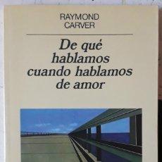 Libros de segunda mano: RAYMOND CARVER . DE QUÉ HABLAMOS CUANDO HABLAMOS DE AMOR . ANAGRAMA. Lote 178788565