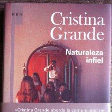 Libros de segunda mano: CRISTINA GRANDE - NATURALEZA INFIEL - RBA 2008 EX. Lote 178829958