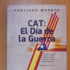 Libros de segunda mano: CAT: EL DÍA DE LA GUERRA / SANTIAGO MORATA / 2014. NOWTILUS / DEDICATORIA AUTÓGRAFA DEL AUTOR. Lote 178894912