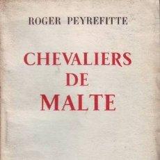 Libros de segunda mano: PEYREFITTE, ROGER: CHEVALIERS DE MALTE. Lote 178939212