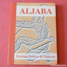 Libros de segunda mano: ALJABA - ESTEBAN PADRÓS DE PALACIOS. Lote 178946065