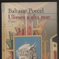 Libros de segunda mano: ULISSES A ALTA MAR .- BALTASAR PORCEL. Lote 178951928