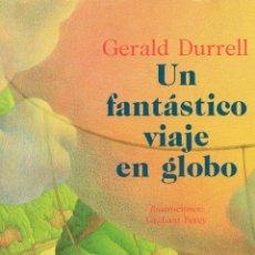 Libros de segunda mano: UN FANTÁSTICO VIAJE EN GLOBO. GERALD DURRELL. ILUSTRACIONES DE GRAHAM PERCY. Lote 178979332