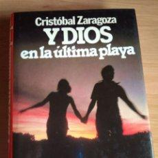 Libros de segunda mano: Y DIOS EN LA ÚLTIMA PLAYA, CRISTÓBAL ZARAGOZA. PREMIO PLANETA 1981. Lote 178989053