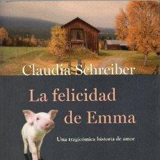 Libros de segunda mano: LA FELICIDAD DE EMMA. UNA TRAGICÓMICA HISTORIA DE AMOR. CLAUDIA SCHREIBER. Lote 178995586