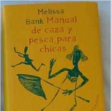 Libros de segunda mano: MANUAL DE CAZA Y PESCA PARA CHICAS - MELISSA BANK - CIRCULO DE LECTORES 2000 - VER DESCRIPCIÓN. Lote 178997003