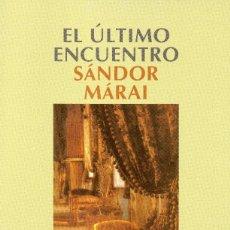 Libros de segunda mano: EL ÚLTIMO ENCUENTRO. SANDOR MARAI. Lote 179012290