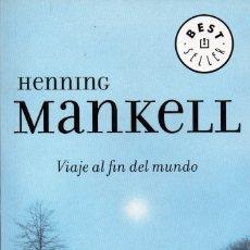 Libros de segunda mano: VIAJE AL FIN DEL MUNDO. HENNING MANKELL. Lote 179020730