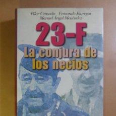 Libros de segunda mano: 23-F, LA CONJURA DE LOS NECIOS - PILAR CERNUDA/FERNANDO JAUREGUI/M.A. MENENDEZ - ED. FOCA - 2001. Lote 179106925