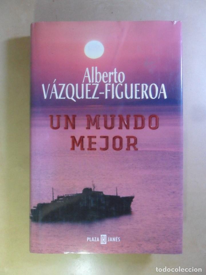 UN MUNDO MEJOR - ALBERTO VAZQUEZ-FIGUEROA - PLAZA & JANES - 2002 (Libros de Segunda Mano (posteriores a 1936) - Literatura - Narrativa - Otros)
