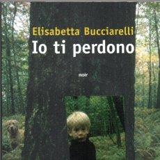 Libros de segunda mano: IO TI PERDONO. ELISABETTA BUCCIARELLI. EN ITALIANO. Lote 179115505