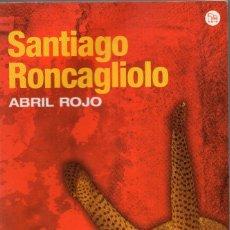 Libros de segunda mano: ABRIL ROJO. SANTIAGO RONCAGIOLO. Lote 179138646