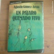 Libros de segunda mano: UN PÁJARO QUEMADO VIVO GÓMEZ-ARCOS, AGUSTÍN PUBLICADO POR DEBATE (1986). Lote 179143146