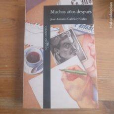 Libros de segunda mano: MUCHOS AÑOS DESPUÉS GABRIEL Y GALÁN, JOSÉ ANTONIO PUBLICADO POR ALFAGUARA. (1991). Lote 179143305