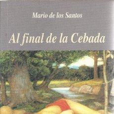 Libros de segunda mano: MARIO DE LOS SANTOS-AL FINAL DE LA CEBADA.ZÓCALO.2004.. Lote 179207972