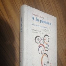 Libros de segunda mano: A LA PINTURA. RAFAEL ALBERTI. ALIANZA EDITORIAL. TAPA DURA. BUEN ESTADO. EDICIÓN RARA. Lote 179208482